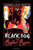 Black Dog and Rebel Rose by Danielle D.…