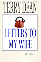 Letters To My Wife by Terry Dean