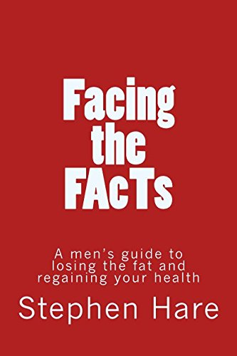 facing-the-facts-a-mens-guide-to-losing-the-fat-and-regaining-your-health