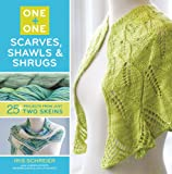 Schreier, Iris: One + One: Scarves, Shawls & Shrugs: 25+ Projects from Just Two Skeins