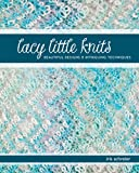 Schreier, Iris: Lacy Little Knits: Beautiful Designs and Intriguing Techniques