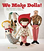 We Make Dolls!: Top Dollmakers Share Their…