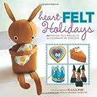 Heart-Felt Holidays: 40 Festive Felt…
