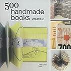500 Handmade Books: Volume 2 by Julie Chen