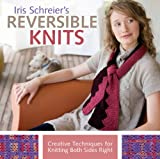 Schreier, Iris: Iris Schreier's Reversible Knits: Creative Techniques for Knitting Both Sides Right