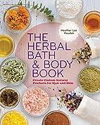 The Herbal Bath & Body Book: Create Custom…