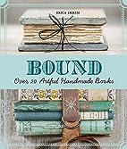 Bound: Over 20 Artful Handmade Books by…