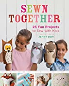 Sewn Together: 25 Fun Projects to Sew with…