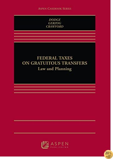 Federal Taxation of Gratuitous Transfers Law and Planning (Aspen Casebook Series)
