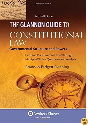 TThe Glannon Guide to Constitutional Law: Governmental Structure and Powers, Second Edition (Glannon Guides)