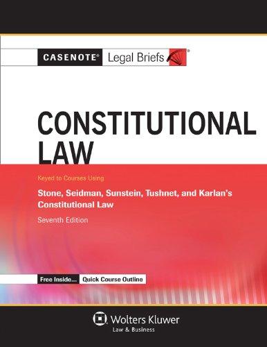 casenote-legal-briefs-constitutional-law-keyed-to-stone-seidman-sunstein-tushnet-karlan-seventh-edition
