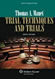 Thomas A. Mauet: Trial Techniques, Ninth Edition (Aspen Coursebook)