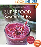 Superfood Smoothies: 100 Delicious, Energizing & Nutrient-dense Recipes