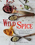 Wild Spice: 120 Exotic Recipes from Around…