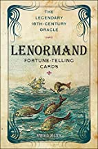 The Lenormand Fortune-telling Cards: The…