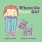 Where Do Pants Go? by Rebecca Van Slyke
