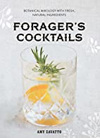 Forager's Cocktails: Botanical Mixology with…