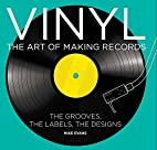 Vinyl: The Art of Making Records by Mike…