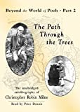 Milne, Christopher: The Path Through the Trees (Playaway Adult Nonfiction)