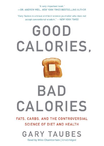 good-calories-bad-calories-fats-carbs-and-the-controversial-science-of-diet-and-health