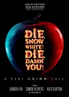 Die, Snow White! Die, Damn You! A Very Grimm…