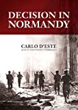 Carlo D'Este: Decision in Normandy: The Real Story of Montgomery and the Allied Campaign (Library Edition)