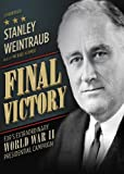 Stanley Weintraub: Final Victory: FDR's Extraordinary World War II Presidential Campaign (Library Edition)