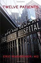Twelve Patients: Life and Death at Bellevue…