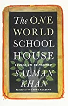 The One World Schoolhouse: Education…