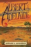 Anderson, Howard: Albert of Adelaide: A Novel
