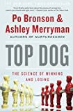 Bronson, Po: Top Dog: The Science of Winning and Losing