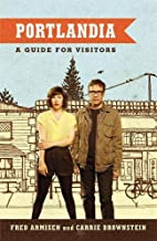 Portlandia: A Guide for Visitors by Fred…