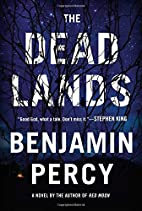The Dead Lands: A Novel by Benjamin Percy