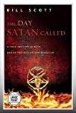 Scott, Bill: The Day Satan Called: A True Encounter with Demon Possession and Exorcism