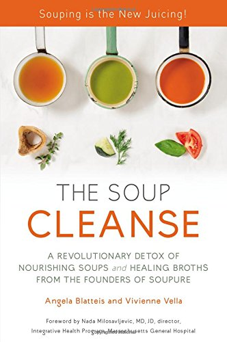 the-soup-cleanse-a-revolutionary-detox-of-nourishing-soups-and-healing-broths-from-the-founders-of-soupure