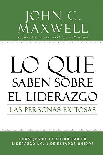 lo-que-saben-sobre-el-liderazgo-las-personas-exitosas-consejos-de-la-autoridad-en-liderazgo-no-1-de-estados-unidos-successful-people-spanish-edition