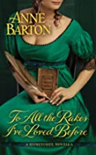 To All the Rakes I've Loved Before by Anne…