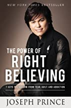 The Power of Right Believing: 7 Keys to…