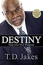 Destiny: Step into Your Purpose by T. D.…