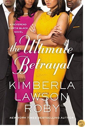 TThe Ultimate Betrayal (A Reverend Curtis Black Novel)