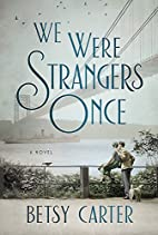 We Were Strangers Once: A Novel by Betsy…