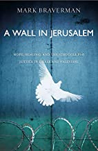 A Wall in Jerusalem: Hope, Healing, and the…