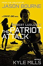 Robert Ludlum's The Patriot Attack by Kyle…