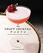 The Craft Cocktail Party: Delicious Drinks…