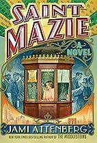 Saint Mazie: A Novel by Jami Attenberg