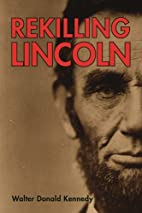 Rekilling Lincoln by Walter Kennedy
