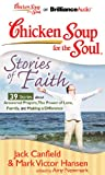 Canfield, Jack: Chicken Soup for the Soul: Stories of Faith - 39 Stories about Answered Prayers, the Power of Love, Family, and Making a Difference