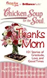 Canfield, Jack: Chicken Soup for the Soul: Thanks Mom: 101 Stories of Gratitude, Love, and Good Times