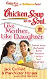 Canfield, Jack: Chicken Soup for the Soul: Like Mother, Like Daughter: Stories about the Special Bond between Mothers and Daughters