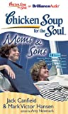 Canfield, Jack: Chicken Soup for the Soul: Moms & Sons - 34 Stories about Raising Boys, Being a Sport, Grieving and Peace, and Single-Minded Devotion